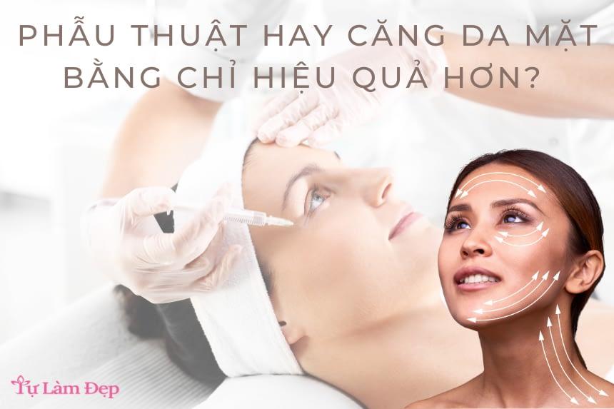 Phẫu thuật căng da hay căng da bằng chỉ hiệu quả hơn